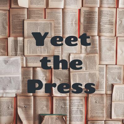 Yeet the Press