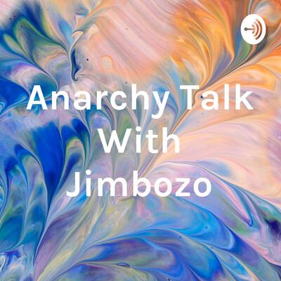 Anarchy Talk With Jimbozo