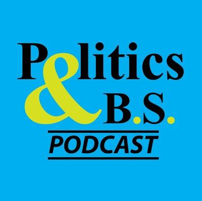Politics and B.S. Podcast