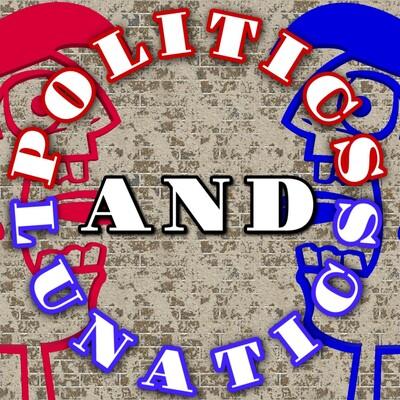 Politics and Lunatics