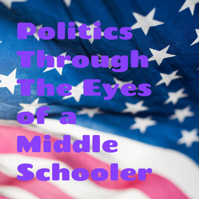Politics Through The Eyes of a Middle Schooler