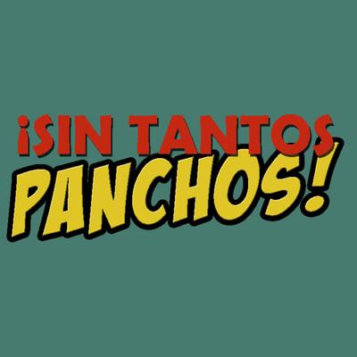 Sin tantos Panchos!
