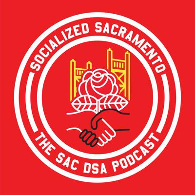 Socialized Sacramento: The Sac DSA Podcast