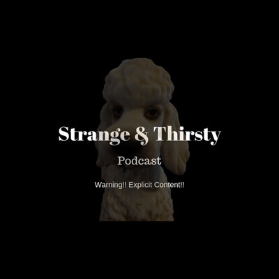 Strange and Thirsty Podcast