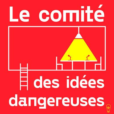 Le comité des idées dangereuses, avec Gabriel Nadeau-Dubois