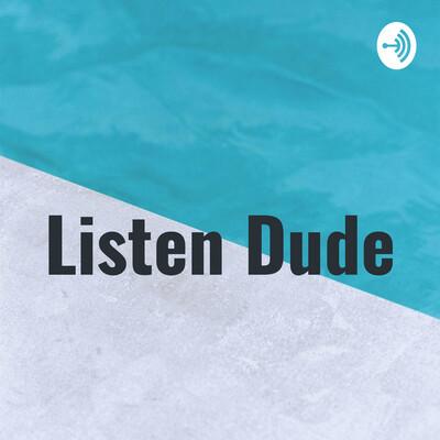 Listen Dude
