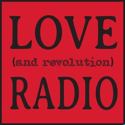 Love (and Revolution) Radio
