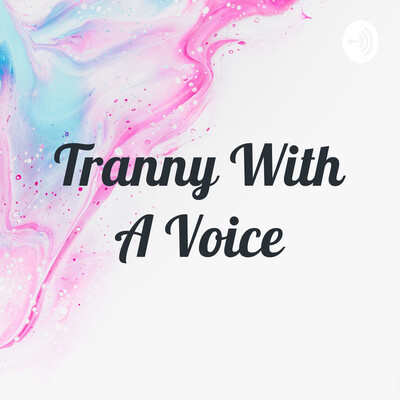Tranny With A Voice
