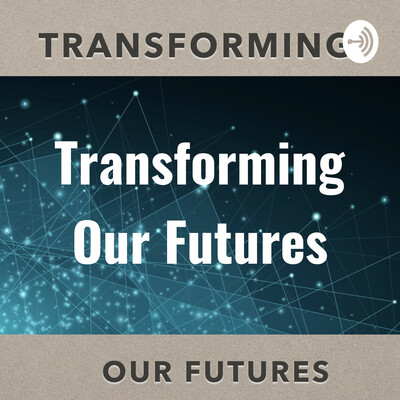 Transforming Our Futures