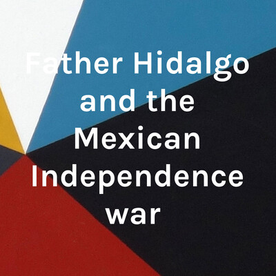 Father Hidalgo and the Mexican Independence war
