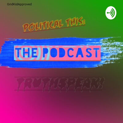TRUTH SPEAK! POLITICAL THIS - THE PODCAST