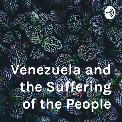 Venezuela and the Suffering of the People