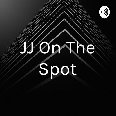 JJ On The Spot