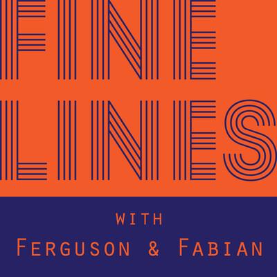 Fine Lines: With Ferguson & Fabian
