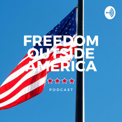 Freedom Outside America Podcast