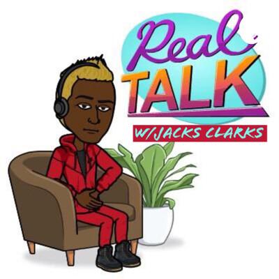 Real Talk W/Jacks Clarks