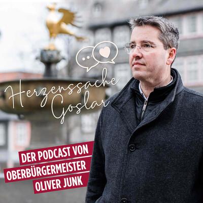 Herzenssache Goslar - Der Podcast von Oberbürgermeister Oliver Junk
