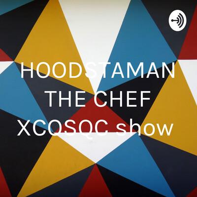 HOODSTAMAN THE CHEF XCOSQC show