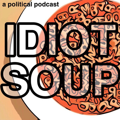 Idiot Soup: A Political Podcast