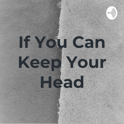 If You Can Keep Your Head