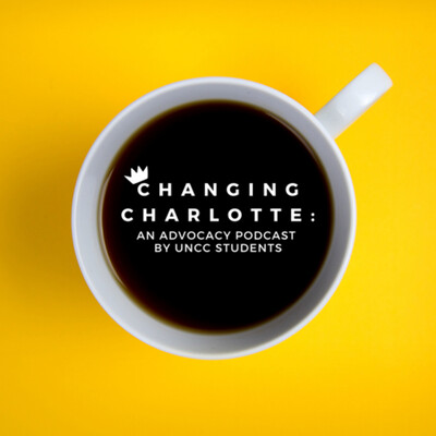 Changing Charlotte: An Advocacy Podcast by UNCC Students