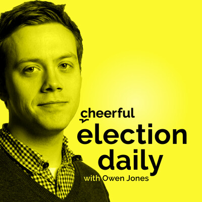 Cheerful Election Daily with Owen Jones