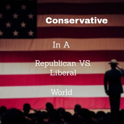 Conservative In A Republican VS. Liberal