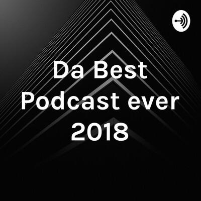 Da Best Podcast ever 2018