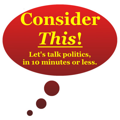 Consider This!   Conservative political commentary in 10 minutes or less