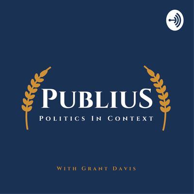 Publius: Politics in Context w/ Grant Davis