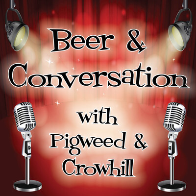 Beer and Conversation with Pigweed and Crowhill