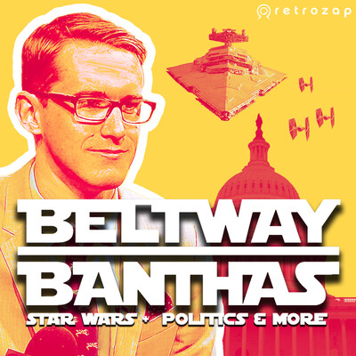 Beltway Banthas: Star Wars, Politics & More