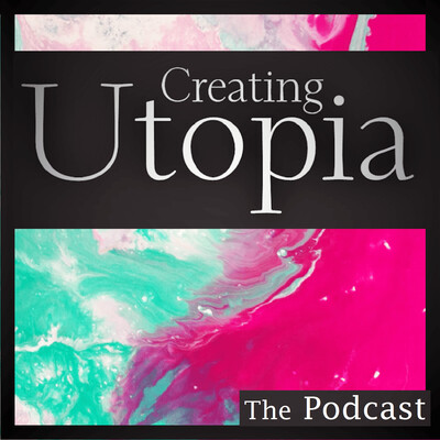 Creating Utopia The Podcast