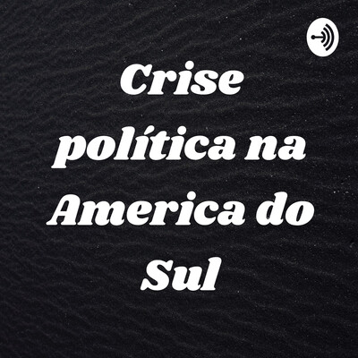Crise política na America do Sul