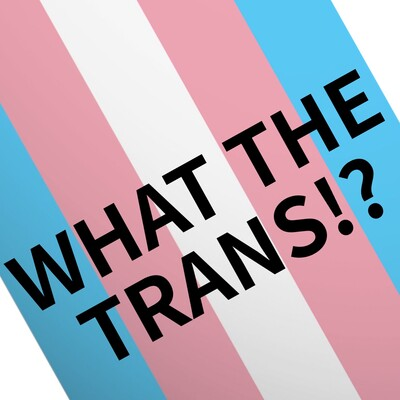 What The Trans!?: The Transgender News Podcast