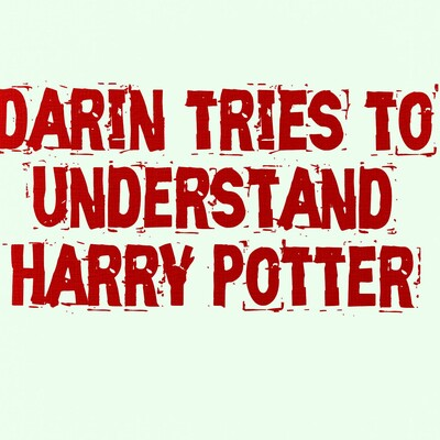 Darin Tries to Understand Harry Potter
