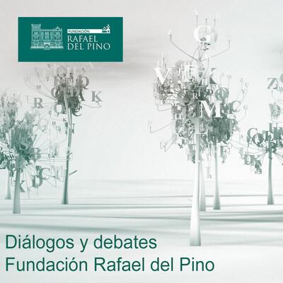 Diálogos y debates Fundación Rafael del Pino