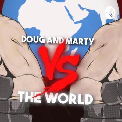 Doug and Marty Vs. The World