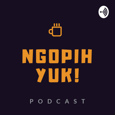 Ngopih Yuk! Podcast