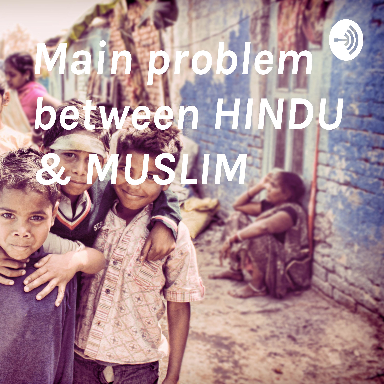 Main problem between HINDU & MUSLIM