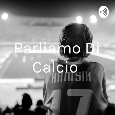 Parliamo Di Calcio