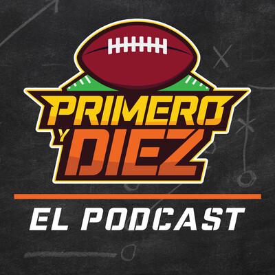 Primero y Diez - El mejor podcast de NFL en Español