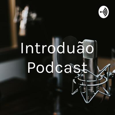 Introdução Podcast