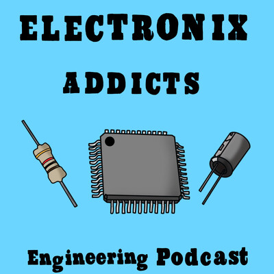 Electronix Addicts: Engineering Podcast