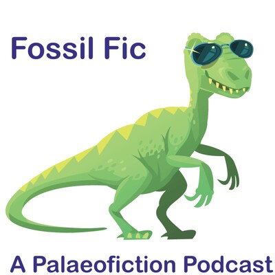 Fossil Fic: A Palaeofiction Podcast
