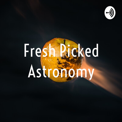 Fresh Picked Astronomy