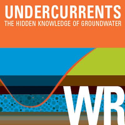 Undercurrents – The Hidden Knowledge of Groundwater