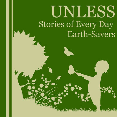 Unless: Stories from Everyday Earth Savers