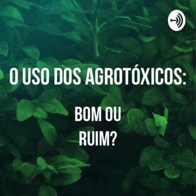 O USO DOS AGROTÓXICOS: BOM OU RUIM?