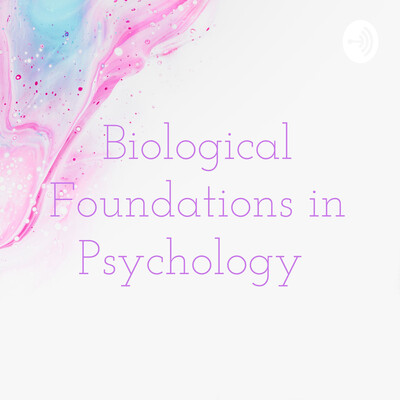 Biological Foundations in Psychology